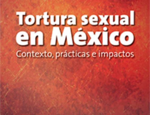 Tortura Sexual en México. Contexto, prácticas e impactos