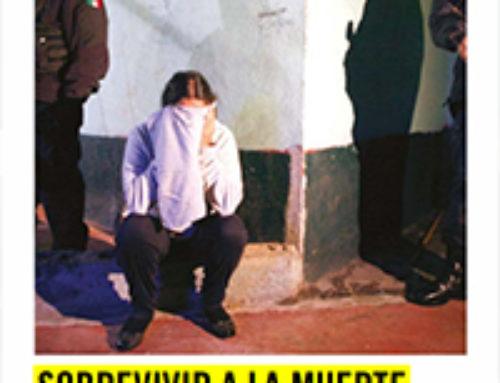 Sobrevivir a la muerte. Tortura de mujeres por policías y Fuerzas Armadas en México