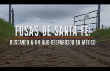Video | Documental Fosas de Santa Fe: Buscando a un hijo desaparecido en México