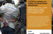 Diplomado: La política criminal en torno a la delincuencia organizada