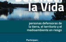 """Presentación de """"Defender la Vida, personas defensoras de la tierra, territorio y medioambiente en riesgo"""""""